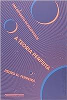Uma Teoria Perfeita: Uma Biografia da Relatividade