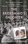 The Bridesmaid's Daughter: From Grace Kelly's Wedding to a Women's Shelter - Searching for the Truth About My Mother