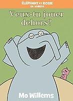 Éléphant Et Rosie: Veux-Tu Jouer Dehors?