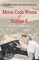 Morse Code Wrens of Station X: Bletchley's Outer Circle