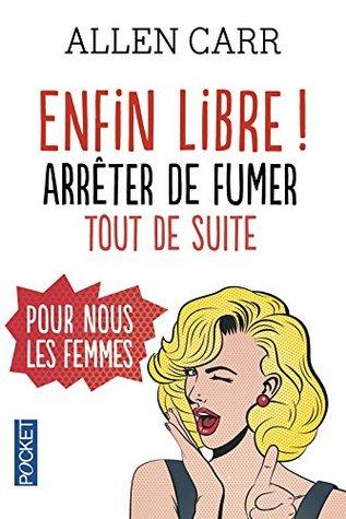 Enfin libre ! : Arrêter de fumer tout de suite pour nous les femmes