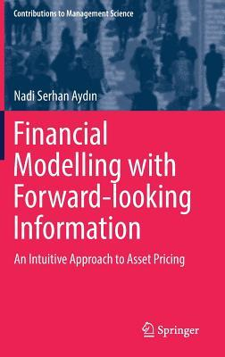 Financial Modelling with Forward-looking Information An Intuitive Approach to Asset Pricing