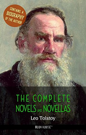 Leo Tolstoy: The Complete Novels and Novellas + A Biography of the Author (The Greatest Writers of All Time)