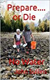 Prepare.... or Die: No Water