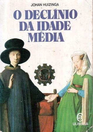 O Declínio da Idade Média by Johan Huizinga