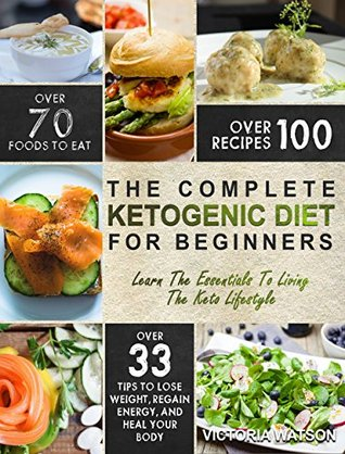 Ketogenic Diet: The Complete Ketogenic Diet Cookbook For Beginners - Learn The Essentials To Living The Keto Lifestyle - Lose Weight, Regain Energy, and Heal Your Body (Ketogenic Diet For Beginners)