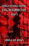 Deadly Invisible Enemies: Evil Resurrection (Deadly Invisible Enemies Series Book 3)