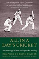 All in a Day's Cricket: An Anthology of Outstanding Cricket Writing