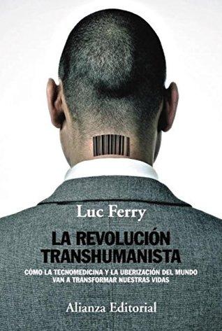 La revolución transhumanista by Luc Ferry
