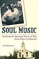Soul Music: Tracking the Spiritual Roots of Pop from Plato to Motown (Tracking Pop)