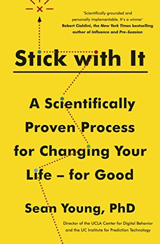 Stick with It A Scientifically Proven Process for Changing Your Life-for Good