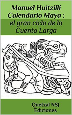 Calendario Maya : el gran ciclo de la Cuenta Larga: El origen de la profecía del fin de ciclo (Los calendarios mayas nº 2)