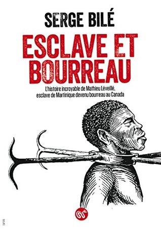 Esclave et bourreau: L'histoire incroyable de Mathieu Léveillé, esclave de Martinique devenu bourreau au Canada (NON FICTION)
