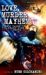 Love, Murder & Mayhem: Cosmic Tales of the Heart Gone Deadly Wrong