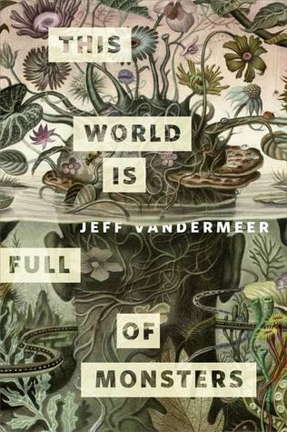This World is Full of Monsters by Jeff VanderMeer