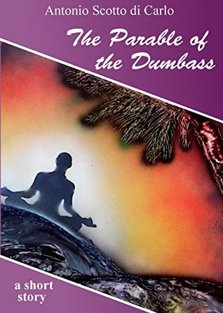 The Parable of the Dumbass by Antonio Scotto di Carlo