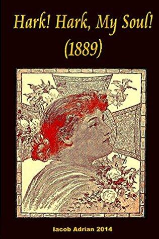 Hark! Hark, My Soul! Frederick William Faber, W. St. John Harper, Iacob Adrian