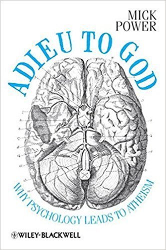 Adieu to God   Why Psychology Leads to Atheism (2012, Wiley-Blackwell)