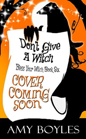 Don't Give a Witch (Bless Your Witch, #6)