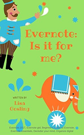 Evernote Basics - Is it for me?: Evernote 2019, Evernote gtd, Beginner's Guide to Evernote, Evernote essentials, Declutter your mind, Organize digital