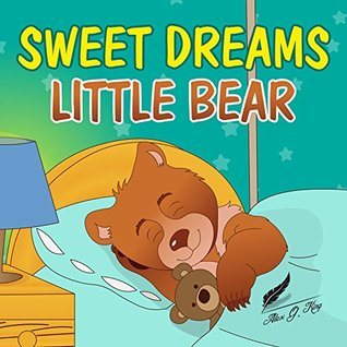 Sweet Dreams, Little Bear: Bedtime story about a little bear who didn't want to sleep, Books for Kids,Preschool Books, Picture Books, Ages 3-8, Baby Books, Kids Book, Animal (Bobby Bear Book 1)