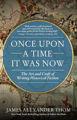 Once Upon a Time It Was Now: The Art & Craft of Writing Historical Fiction