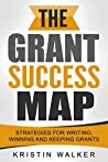 The Grant Success Map: Strategies for Writing, Winning and Keeping Grants