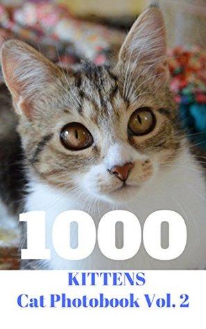 1000 Kittens Cat Photobook Vol. 2: 1000 Pic Cat Photobook,Very Cutest Cat Cutest Kittens Cats Photobook for Kids Cat Memes Baby Kittens Cats Dogs Cute ... photobook ,cat sebastian,cat bybee,Cat)
