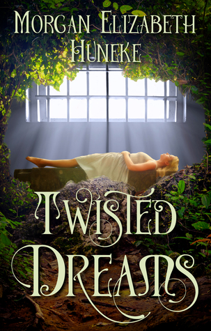 Twisted Dreams by Morgan Elizabeth Huneke