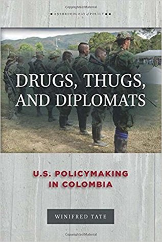 Drugs, Thugs, and Diplomats: U.S. Policymaking in Colombia