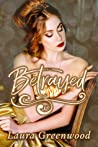 Betrayed by Laura Greenwood