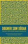 Dogmer som dödar: Vägval för svensk narkotikapolitik