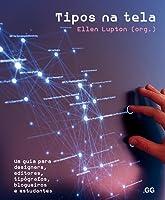 Tipos na Tela - Um Guia para Designers, Editores, Tipógrafos, Blogueiros e Estudantes
