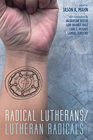 Radical Lutherans/Lutheran Radicals by Jason A. Mahn
