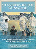 Standing In The Sunshine: A History Of New Zealand Women Since They Won The Vote