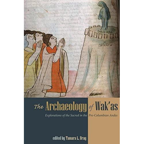 The Archaeology of Wak'as: Explorations of the Sacred in the Pre-Columbian Andes