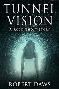 Tunnel Vision: A Rock Ghost Story  - DS Tamara Sullivan Short. (Sullivan and Broderick Murder Investigations #3)