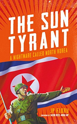 The Sun Tyrant A Nightmare Called North Korea