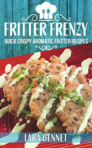 Fritter Frenzy: Quick Crispy Aromatic Fritter Recipes