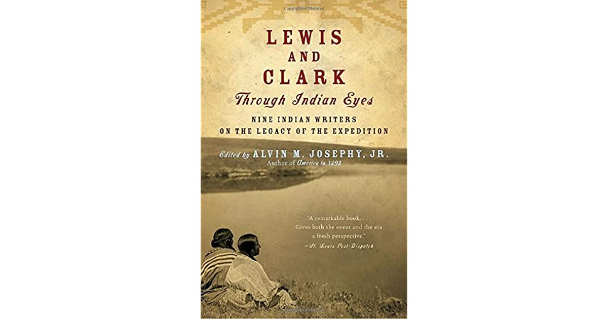 lewis and clark through n eyes nine n writers on the lewis and clark through n eyes nine n writers on the legacy of the expedition by alvin m josephy jr