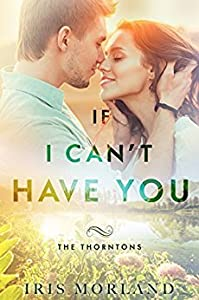 If I Can't Have You (The Thorntons, #3)