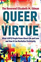 Queer Virtue: What Lgbtq People Know about Life and Love and How It Can Revitalize Christianity