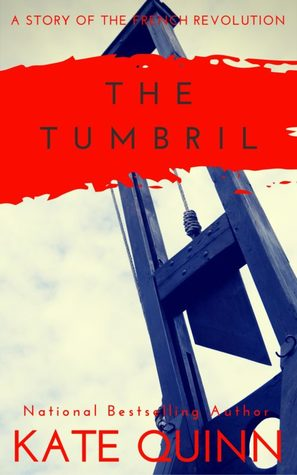The Tumbril: A Story of the French Revolution by Kate Quinn