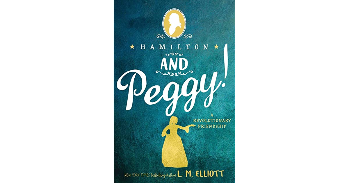 Hamilton And Peggy!: A Revolutionary Friendship By L.M