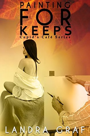 Painting For Keeps (Cupid's Café, #1)