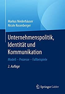 Unternehmenspolitik, Identität und Kommunikation: Modell - Prozesse - Fallbeispiele