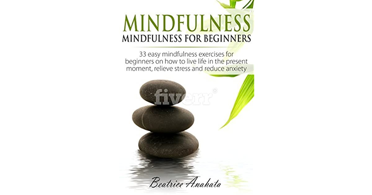 Mindfulness: Mindfulness for beginners: 32 easy mindfulness