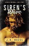 Siren's Wave - A Rock and Roll Love Story by J.A. Hazel
