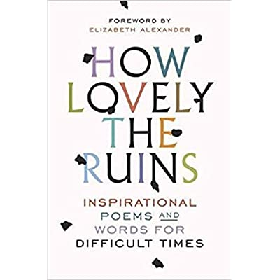 How Lovely the Ruins: Inspirational Poems and Words for Difficult ...