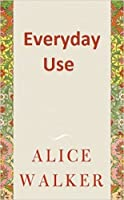 "alice walker s everyday use lack of Ambiguities and contradictions in alice walker's ""everyday use""—why  than i  or, in their own naivete, their own lack of familiar ease with the theory of the."
